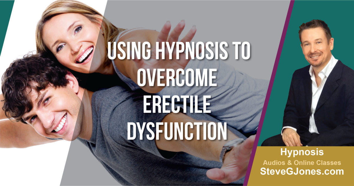 Using Hypnosis to Overcome Erectile Dysfunction | Dr. Steve G. Jones