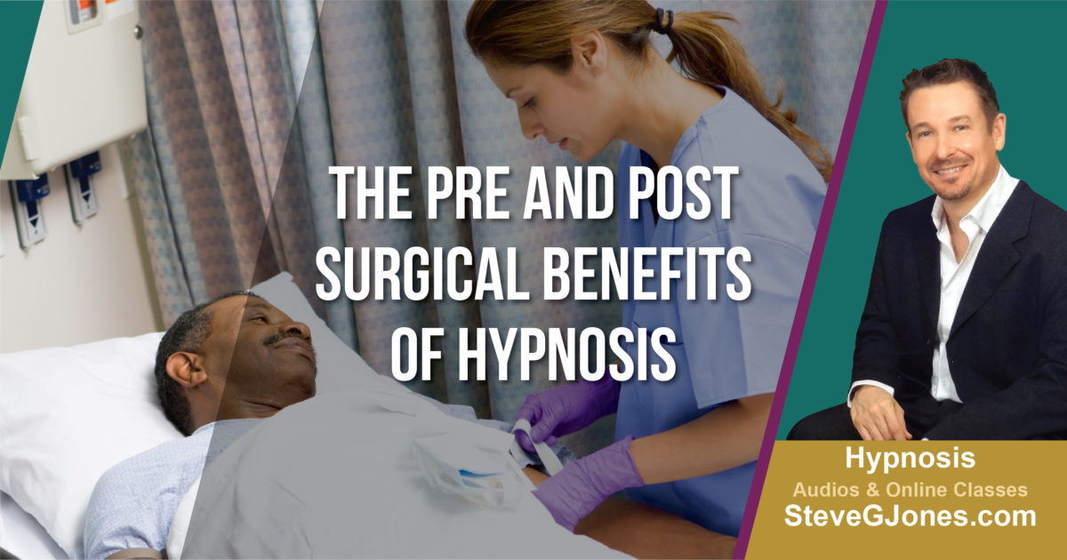 Pre and Post Surgical Benefits of Hypnosis | Dr. Steve G. Jones