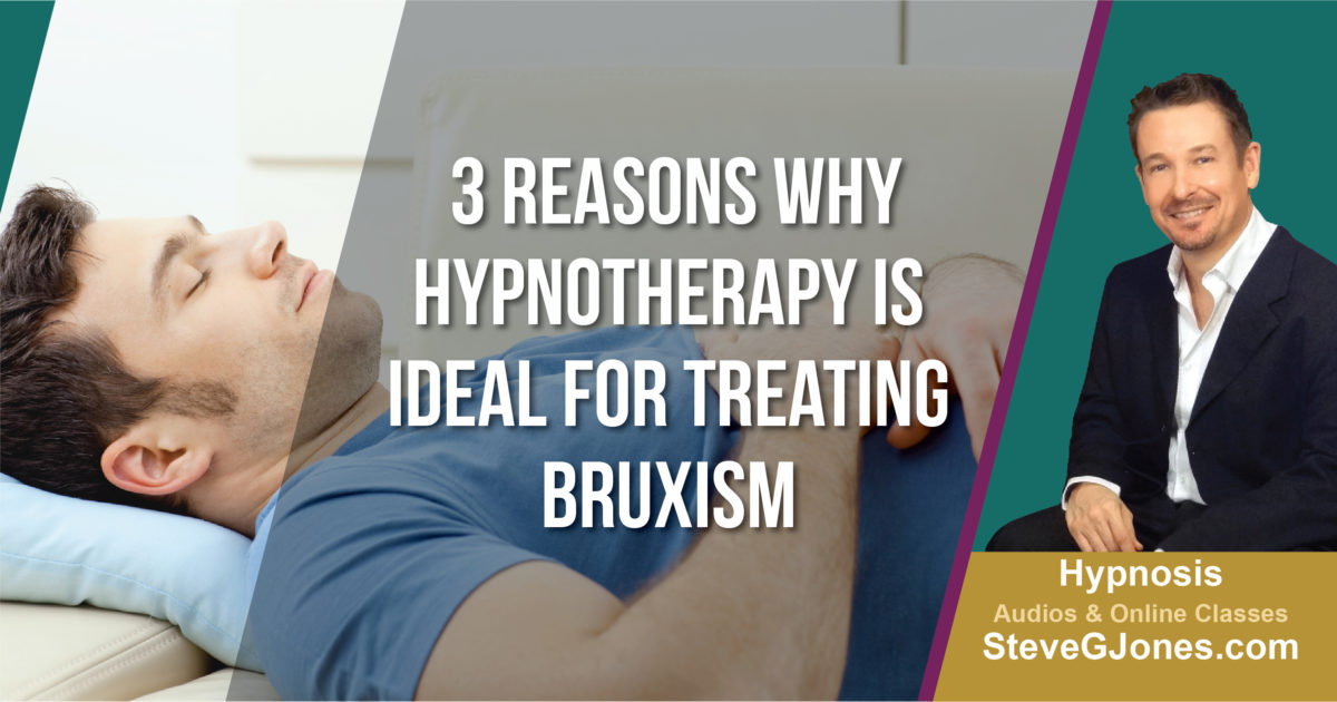 Three Reasons Why Hypnotherapy is Ideal for Treating Bruxism | Dr. Steve G. Jones