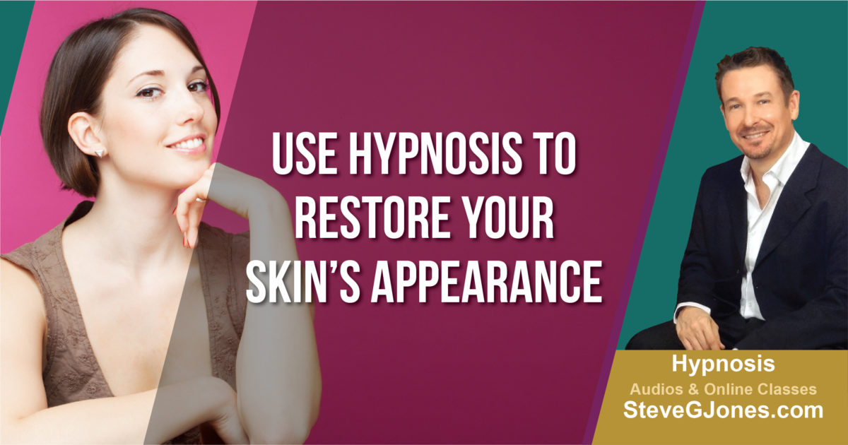 Hypnosis Restore Skin Appearance   Dr. Steve G. Jones