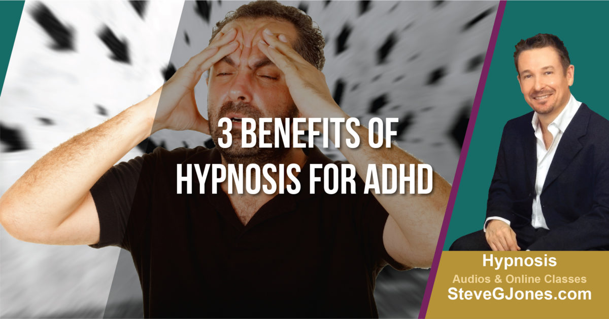 Three Benefits of Hypnosis for ADHD | Dr. Steve G. Jones