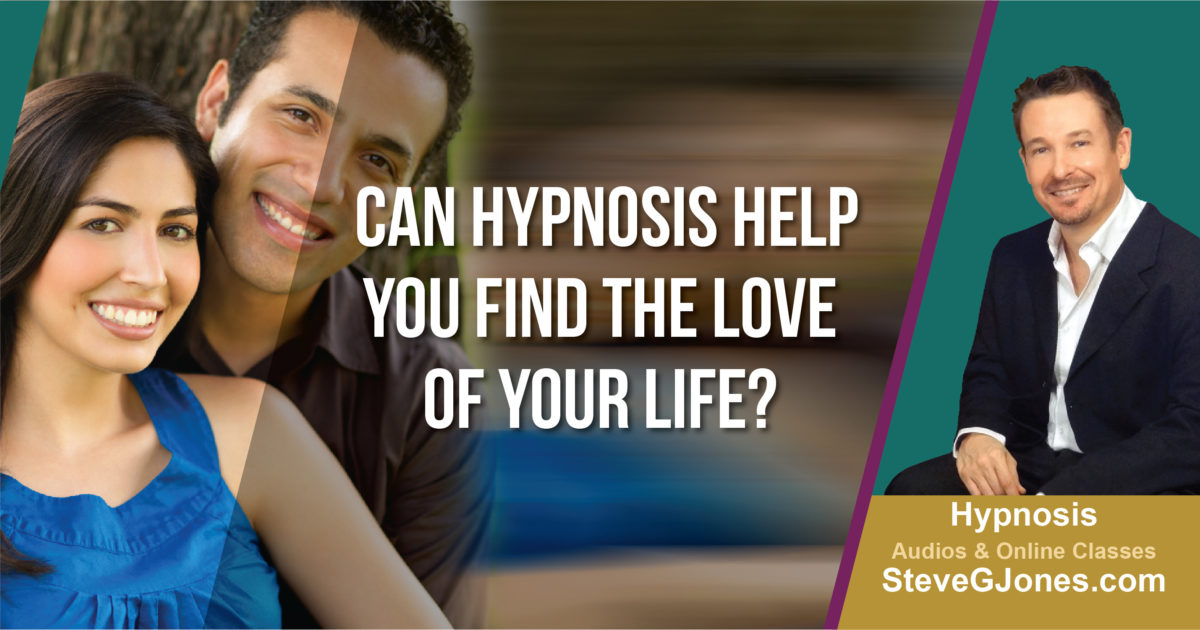 Can Hypnosis Help You Find the Love of Your Life? | Dr. Steve G. Jones